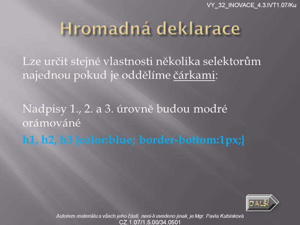 Autorem materiálu a všech jeho částí, není-li uvedeno jinak, je Mgr. Pavla Kubínková CZ.1.07/1.5.00/34.0501 VY_32_INOVACE_4.3.IVT1.07/Ku Lze určit ste