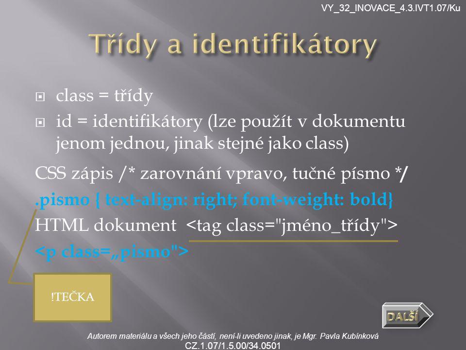Autorem materiálu a všech jeho částí, není-li uvedeno jinak, je Mgr. Pavla Kubínková CZ.1.07/1.5.00/34.0501 VY_32_INOVACE_4.3.IVT1.07/Ku  class = tří