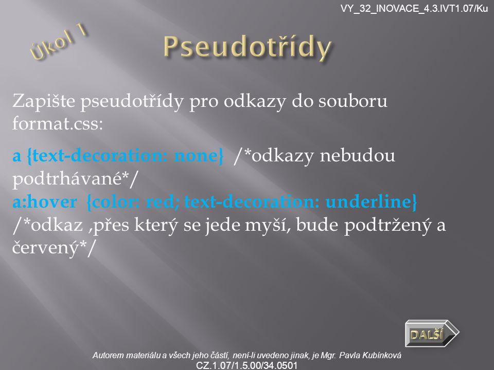 Autorem materiálu a všech jeho částí, není-li uvedeno jinak, je Mgr. Pavla Kubínková CZ.1.07/1.5.00/34.0501 VY_32_INOVACE_4.3.IVT1.07/Ku Zapište pseud
