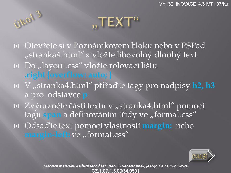 Autorem materiálu a všech jeho částí, není-li uvedeno jinak, je Mgr. Pavla Kubínková CZ.1.07/1.5.00/34.0501 VY_32_INOVACE_4.3.IVT1.07/Ku  Otevřete si