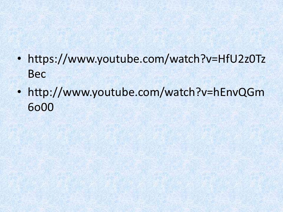 https://www.youtube.com/watch?v=HfU2z0Tz Bec http://www.youtube.com/watch?v=hEnvQGm 6o00