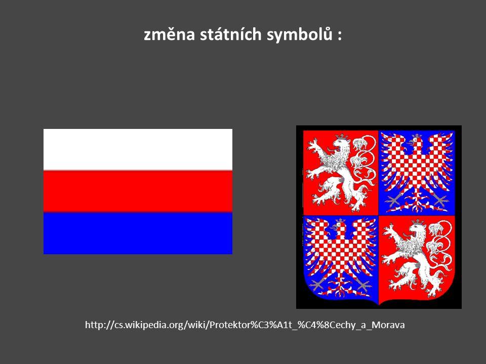 změna státních symbolů : http://cs.wikipedia.org/wiki/Protektor%C3%A1t_%C4%8Cechy_a_Morava