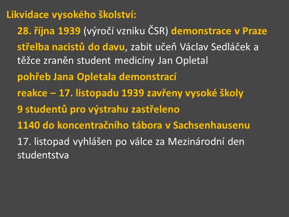 Likvidace vysokého školství: 28. října 1939 (výročí vzniku ČSR) demonstrace v Praze střelba nacistů do davu, zabit učeň Václav Sedláček a těžce zraněn
