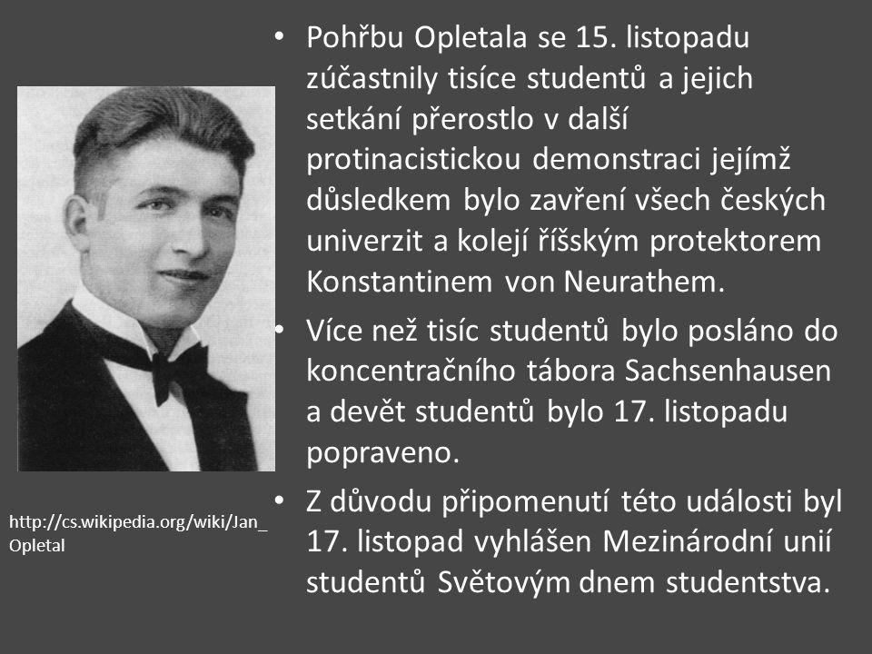 Pohřbu Opletala se 15. listopadu zúčastnily tisíce studentů a jejich setkání přerostlo v další protinacistickou demonstraci jejímž důsledkem bylo zavř