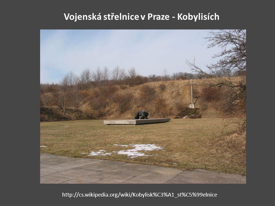 Vojenská střelnice v Praze - Kobylisích http://cs.wikipedia.org/wiki/Kobylisk%C3%A1_st%C5%99elnice