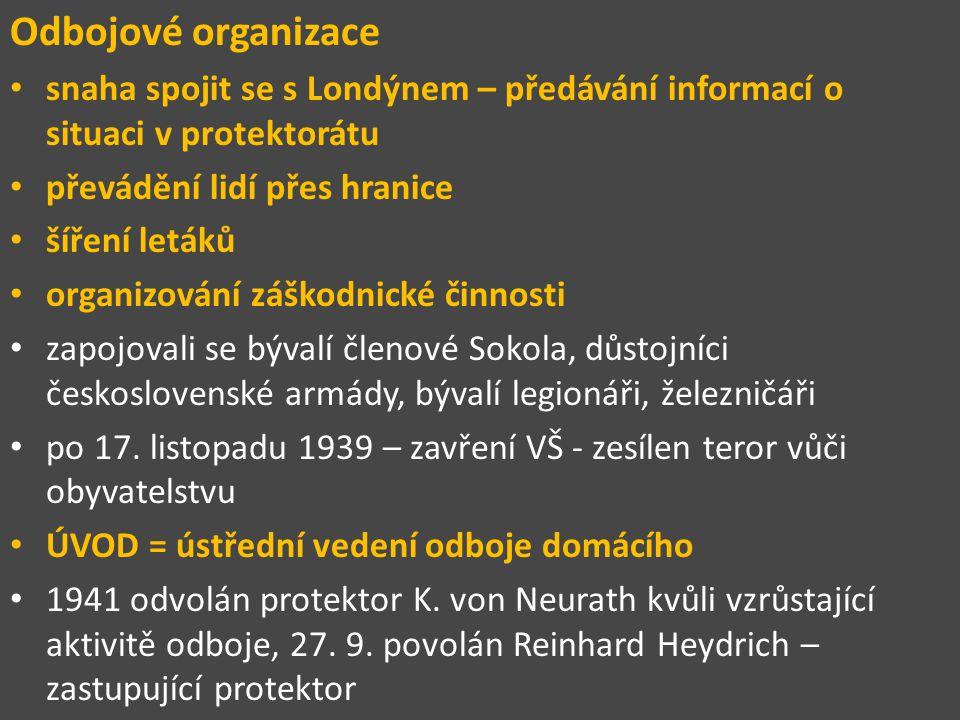 Odbojové organizace snaha spojit se s Londýnem – předávání informací o situaci v protektorátu převádění lidí přes hranice šíření letáků organizování záškodnické činnosti zapojovali se bývalí členové Sokola, důstojníci československé armády, bývalí legionáři, železničáři po 17.