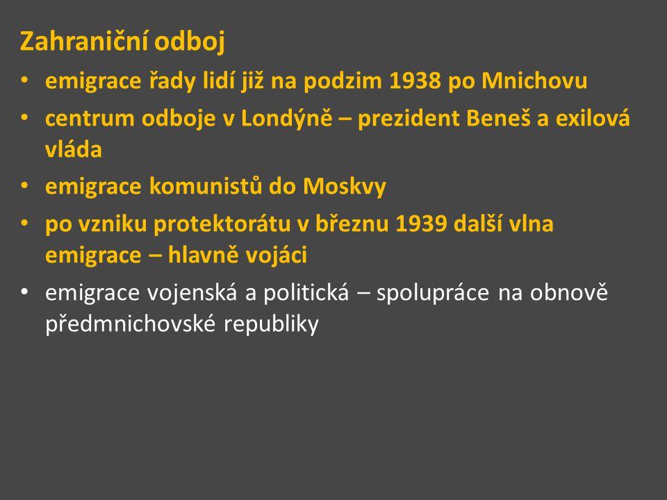Zahraniční odboj emigrace řady lidí již na podzim 1938 po Mnichovu centrum odboje v Londýně – prezident Beneš a exilová vláda emigrace komunistů do Mo
