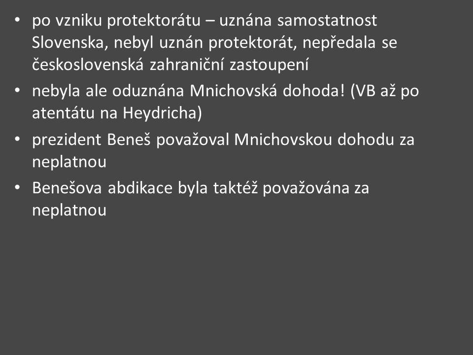 po vzniku protektorátu – uznána samostatnost Slovenska, nebyl uznán protektorát, nepředala se československá zahraniční zastoupení nebyla ale oduznána Mnichovská dohoda.