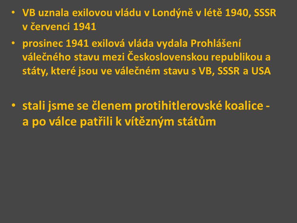 VB uznala exilovou vládu v Londýně v létě 1940, SSSR v červenci 1941 prosinec 1941 exilová vláda vydala Prohlášení válečného stavu mezi Československo