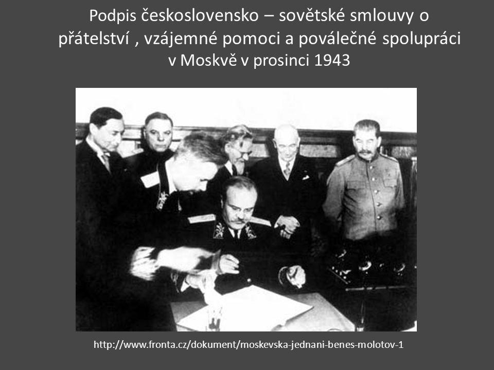 Podpis československo – sovětské smlouvy o přátelství, vzájemné pomoci a poválečné spolupráci v Moskvě v prosinci 1943 http://www.fronta.cz/dokument/moskevska-jednani-benes-molotov-1
