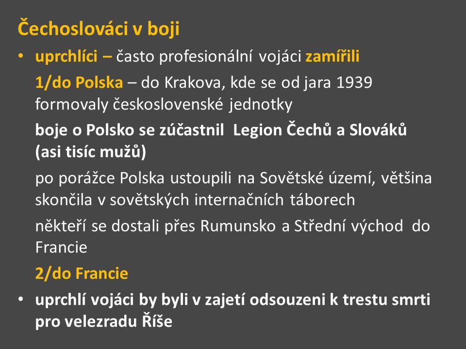 Čechoslováci v boji uprchlíci – často profesionální vojáci zamířili 1/do Polska – do Krakova, kde se od jara 1939 formovaly československé jednotky bo