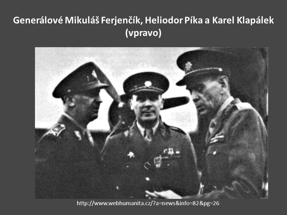 Generálové Mikuláš Ferjenčík, Heliodor Píka a Karel Klapálek (vpravo) http://www.webhumanita.cz/?a=news&info=82&pg=26
