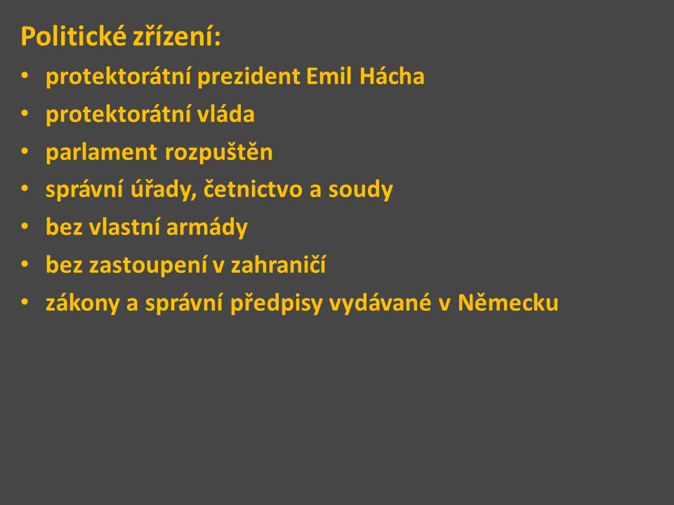 Politické zřízení: protektorátní prezident Emil Hácha protektorátní vláda parlament rozpuštěn správní úřady, četnictvo a soudy bez vlastní armády bez