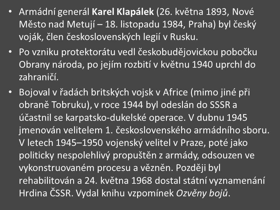Armádní generál Karel Klapálek (26. května 1893, Nové Město nad Metují – 18. listopadu 1984, Praha) byl český voják, člen československých legií v Rus