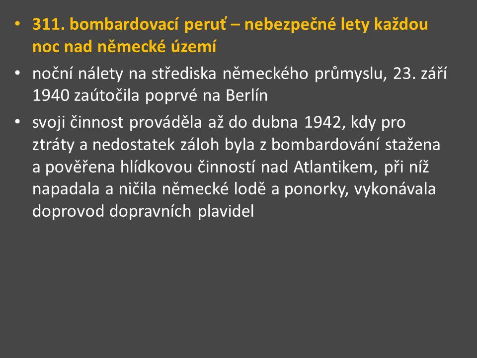 311. bombardovací peruť – nebezpečné lety každou noc nad německé území noční nálety na střediska německého průmyslu, 23. září 1940 zaútočila poprvé na