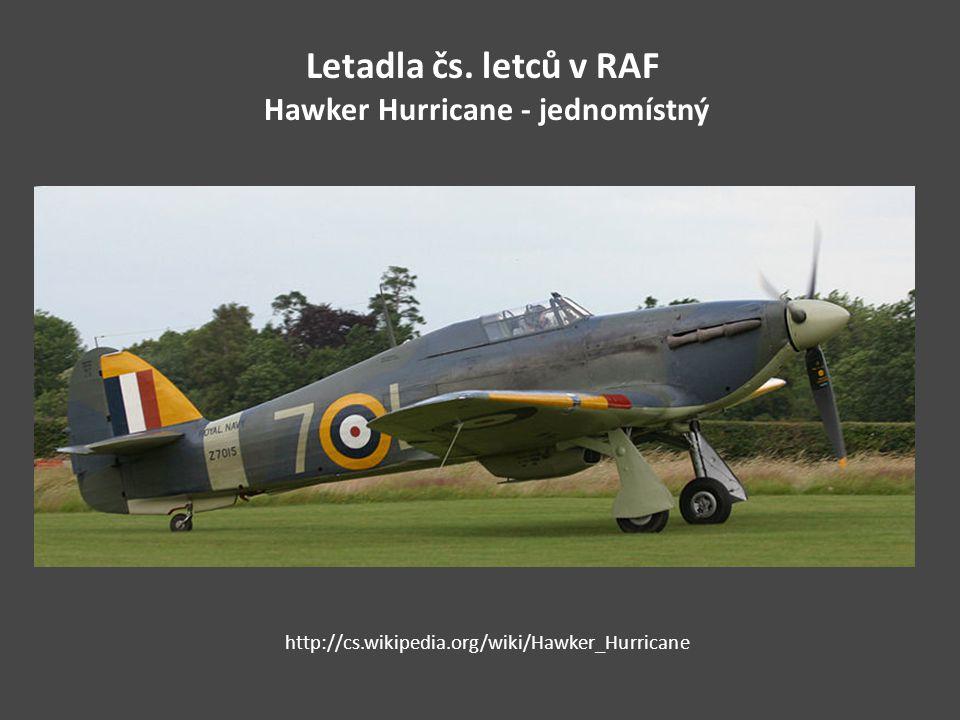 Letadla čs. letců v RAF Hawker Hurricane - jednomístný http://cs.wikipedia.org/wiki/Hawker_Hurricane