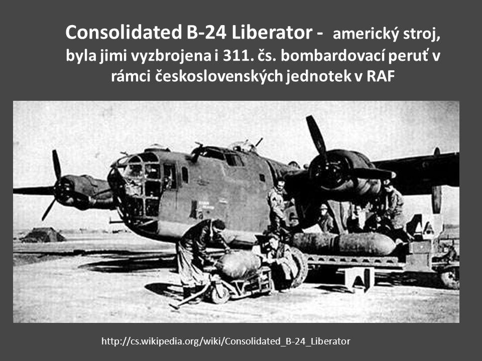 Consolidated B-24 Liberator - americký stroj, byla jimi vyzbrojena i 311. čs. bombardovací peruť v rámci československých jednotek v RAF http://cs.wik