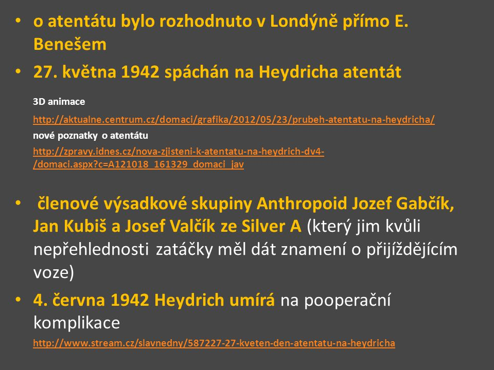 o atentátu bylo rozhodnuto v Londýně přímo E. Benešem 27. května 1942 spáchán na Heydricha atentát 3D animace http://aktualne.centrum.cz/domaci/grafik