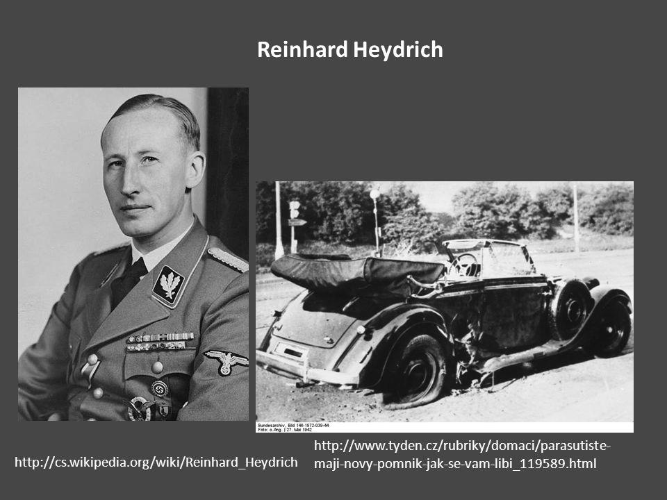 Reinhard Heydrich http://cs.wikipedia.org/wiki/Reinhard_Heydrich http://www.tyden.cz/rubriky/domaci/parasutiste- maji-novy-pomnik-jak-se-vam-libi_1195