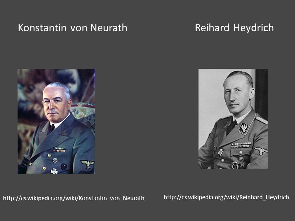 Konstantin von NeurathReihard Heydrich http://cs.wikipedia.org/wiki/Konstantin_von_Neurath http://cs.wikipedia.org/wiki/Reinhard_Heydrich
