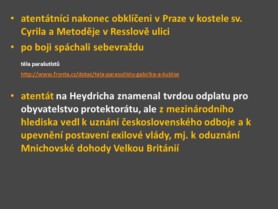 atentátníci nakonec obklíčeni v Praze v kostele sv. Cyrila a Metoděje v Resslově ulici po boji spáchali sebevraždu těla parašutistů http://www.fronta.