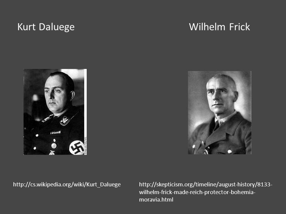 Kurt DaluegeWilhelm Frick http://cs.wikipedia.org/wiki/Kurt_Daluegehttp://skepticism.org/timeline/august-history/8133- wilhelm-frick-made-reich-protector-bohemia- moravia.html