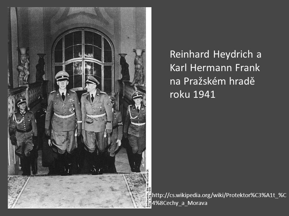 Reinhard Heydrich a Karl Hermann Frank na Pražském hradě roku 1941 http://cs.wikipedia.org/wiki/Protektor%C3%A1t_%C 4%8Cechy_a_Morava