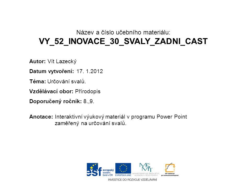 Název a číslo učebního materiálu: VY_52_INOVACE_30_SVALY_ZADNI_CAST Anotace:Interaktivní výukový materiál v programu Power Point zaměřený na určování