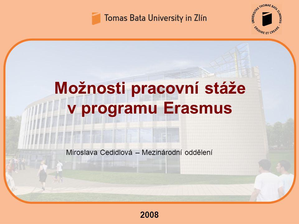 2008 Možnosti pracovní stáže v programu Erasmus Miroslava Cedidlová – Mezinárodní oddělení
