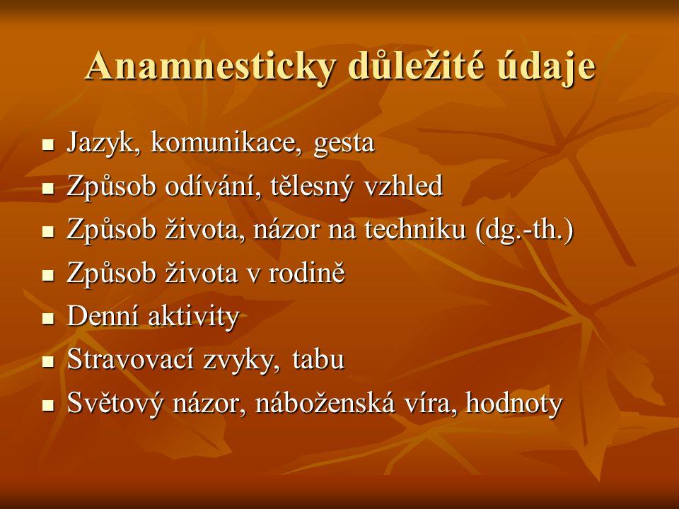 Anamnesticky důležité údaje Jazyk, komunikace, gesta Jazyk, komunikace, gesta Způsob odívání, tělesný vzhled Způsob odívání, tělesný vzhled Způsob živ