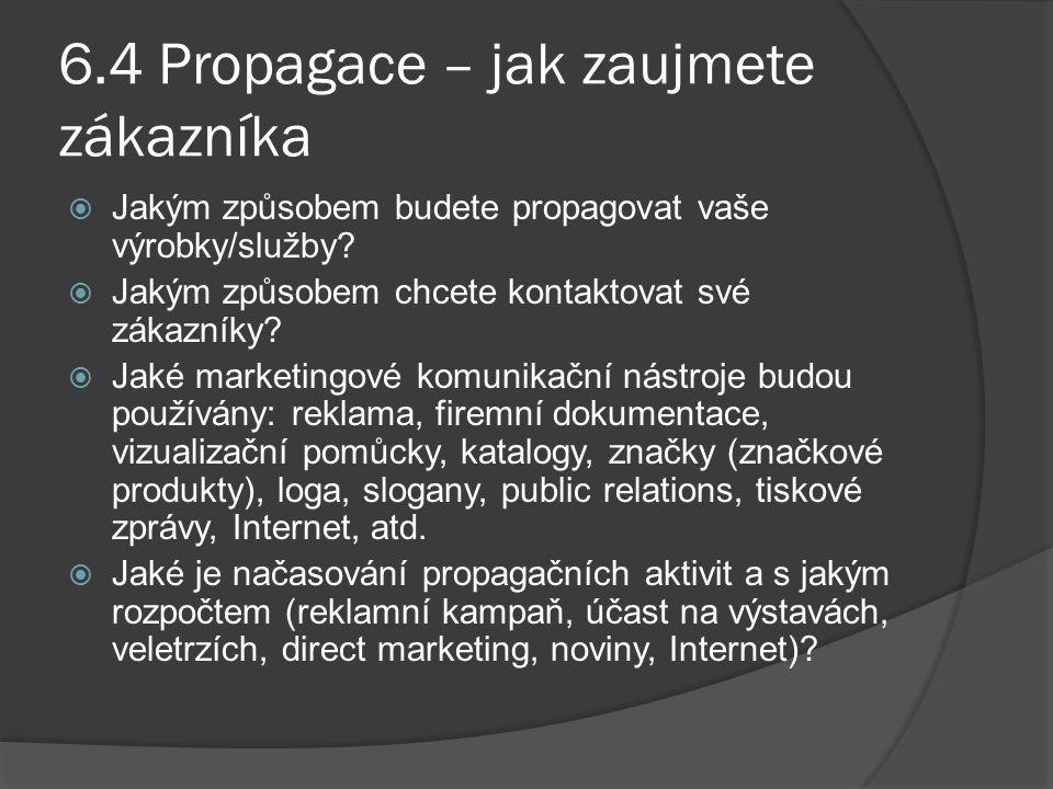 6.4 Propagace – jak zaujmete zákazníka  Jakým způsobem budete propagovat vaše výrobky/služby.