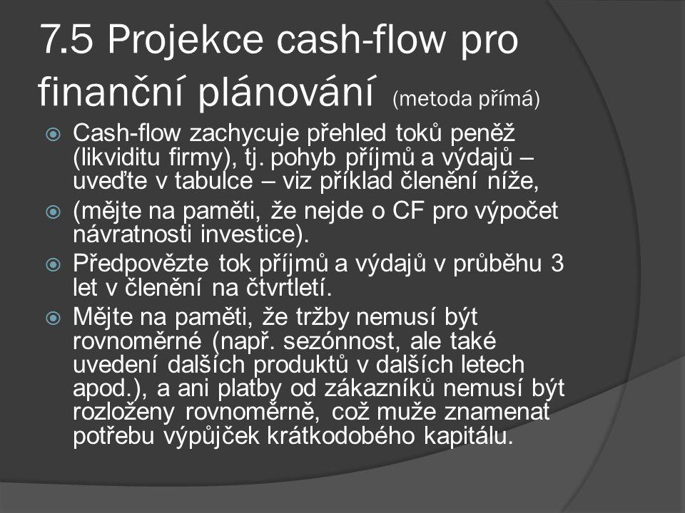 7.5 Projekce cash-flow pro finanční plánování (metoda přímá)  Cash-flow zachycuje přehled toků peněž (likviditu firmy), tj.