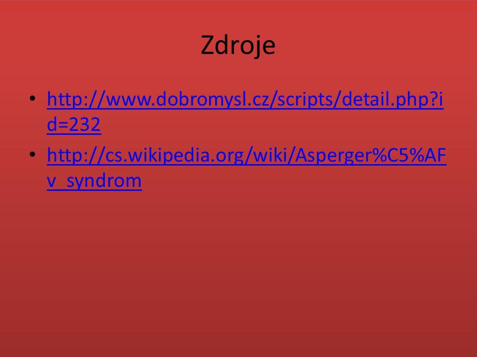 Zdroje http://www.dobromysl.cz/scripts/detail.php?i d=232 http://www.dobromysl.cz/scripts/detail.php?i d=232 http://cs.wikipedia.org/wiki/Asperger%C5%