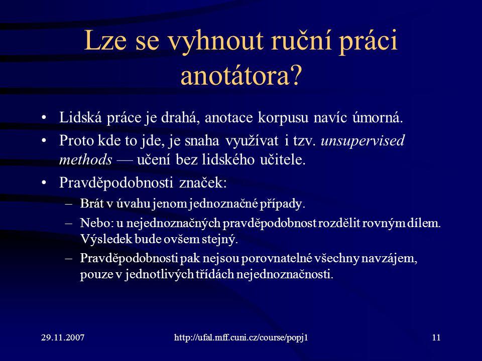 29.11.2007http://ufal.mff.cuni.cz/course/popj111 Lze se vyhnout ruční práci anotátora.