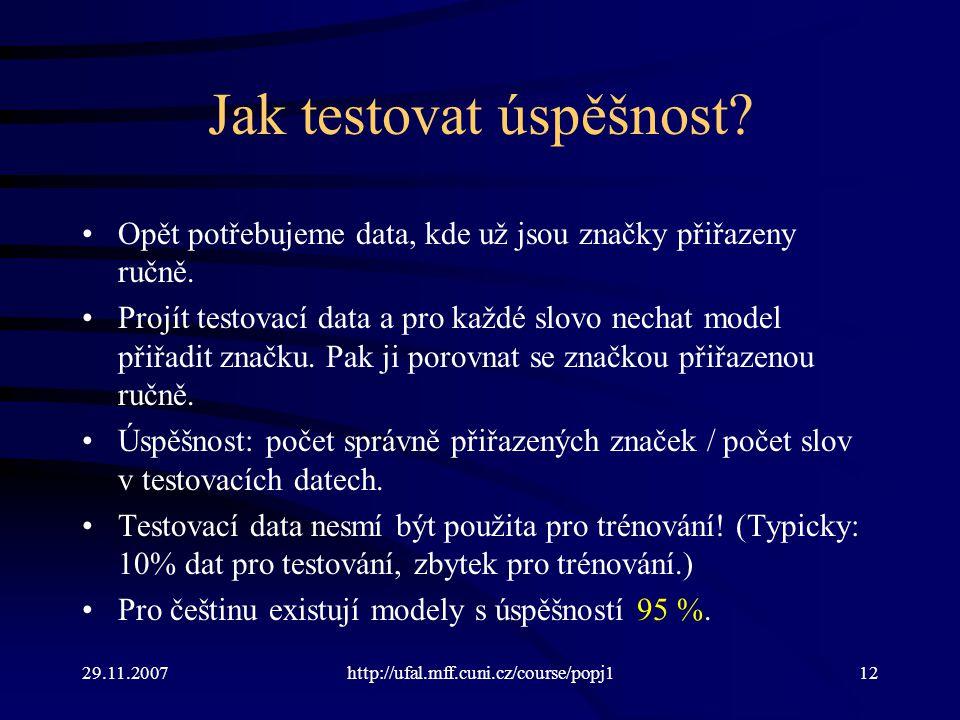 29.11.2007http://ufal.mff.cuni.cz/course/popj112 Jak testovat úspěšnost.