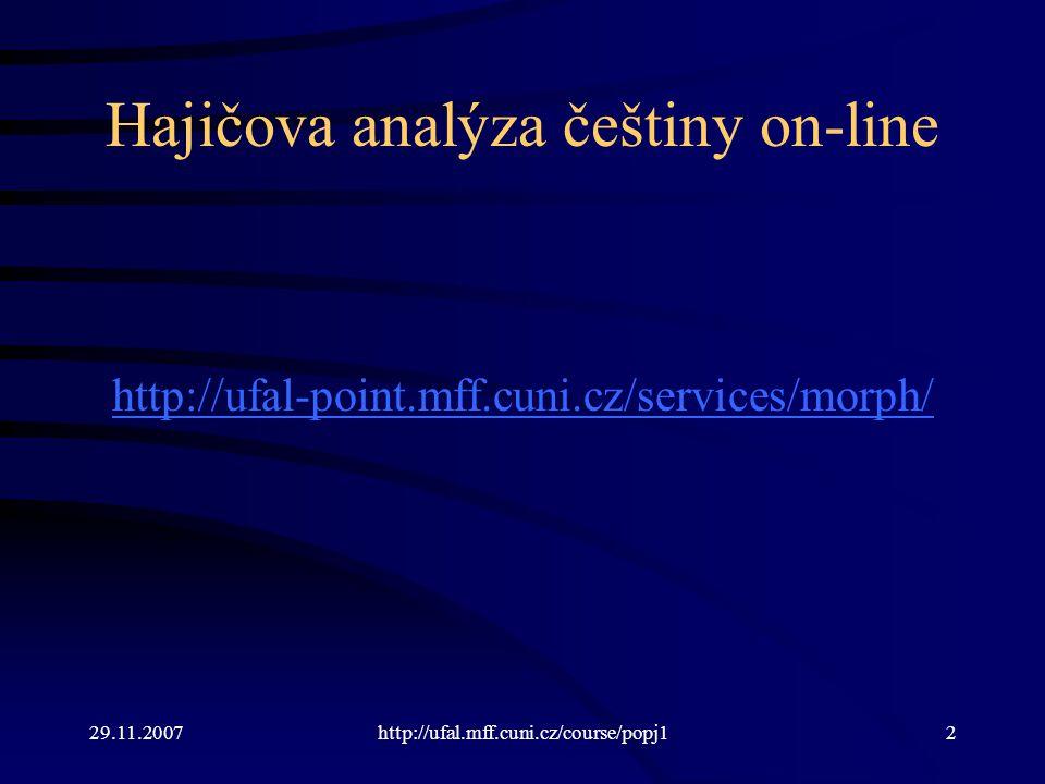 29.11.2007http://ufal.mff.cuni.cz/course/popj113 Zohlednění lexikální informace Pravděpodobnost značky (i relativní, vzhledem k pravděpodobnostem ostatních možností) se může lišit v závislosti na slovu.