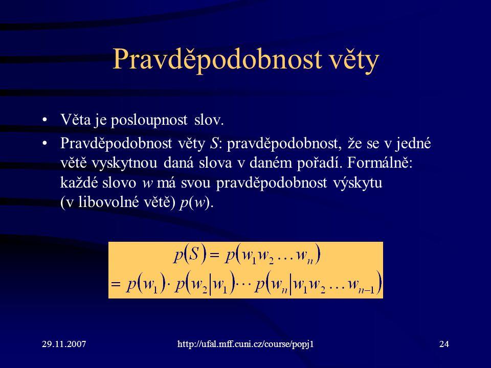 29.11.2007http://ufal.mff.cuni.cz/course/popj124 Pravděpodobnost věty Věta je posloupnost slov.