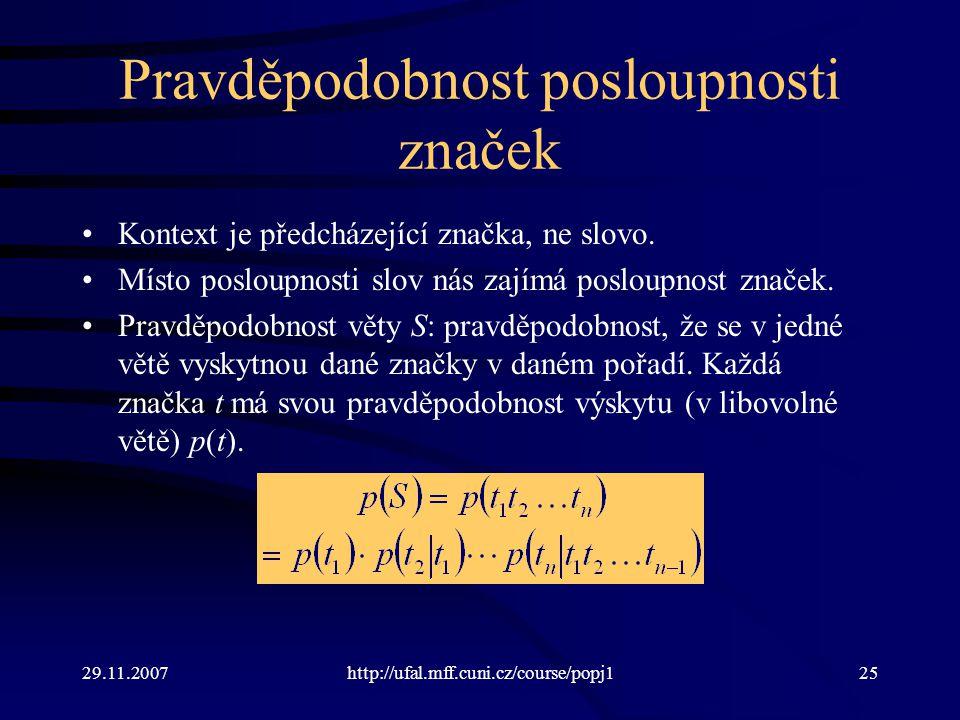 29.11.2007http://ufal.mff.cuni.cz/course/popj125 Pravděpodobnost posloupnosti značek Kontext je předcházející značka, ne slovo.