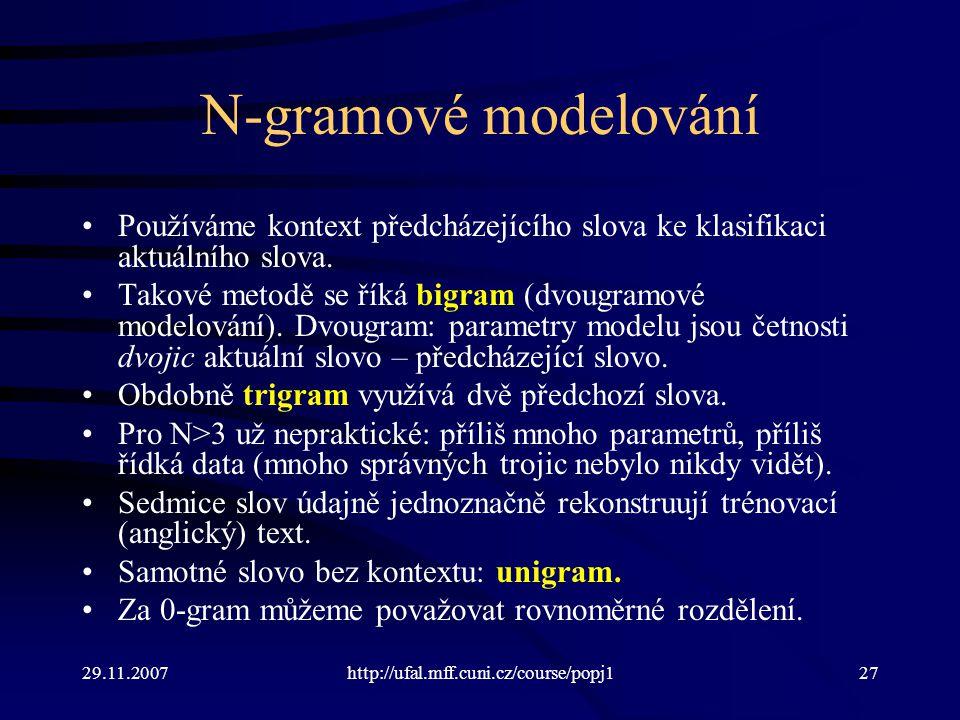 29.11.2007http://ufal.mff.cuni.cz/course/popj127 N-gramové modelování Používáme kontext předcházejícího slova ke klasifikaci aktuálního slova.