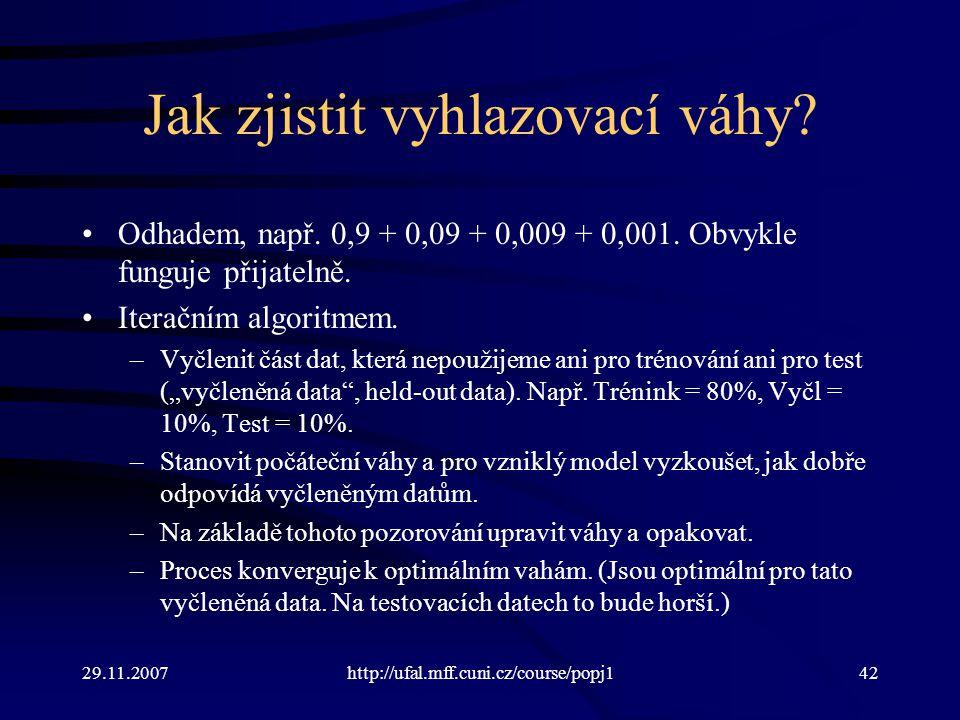 29.11.2007http://ufal.mff.cuni.cz/course/popj142 Jak zjistit vyhlazovací váhy.