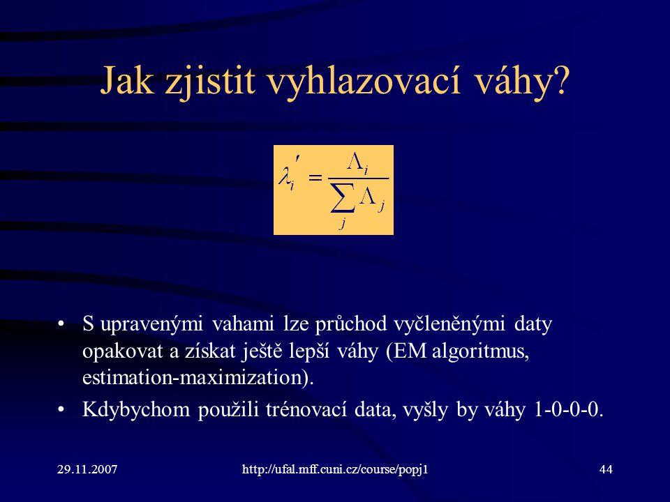 29.11.2007http://ufal.mff.cuni.cz/course/popj144 Jak zjistit vyhlazovací váhy.