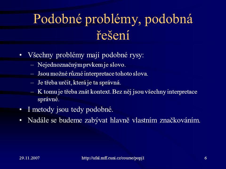 29.11.2007http://ufal.mff.cuni.cz/course/popj137 Problém: jak jemněji rozlišit neznámá slova.