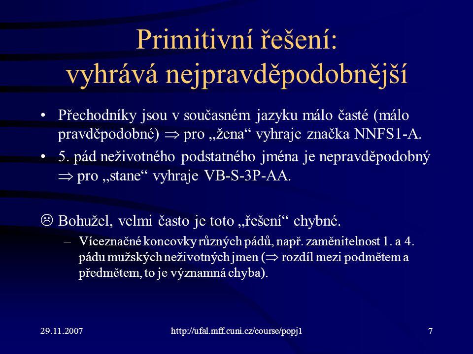 """29.11.2007http://ufal.mff.cuni.cz/course/popj17 Primitivní řešení: vyhrává nejpravděpodobnější Přechodníky jsou v současném jazyku málo časté (málo pravděpodobné)  pro """"žena vyhraje značka NNFS1-A."""