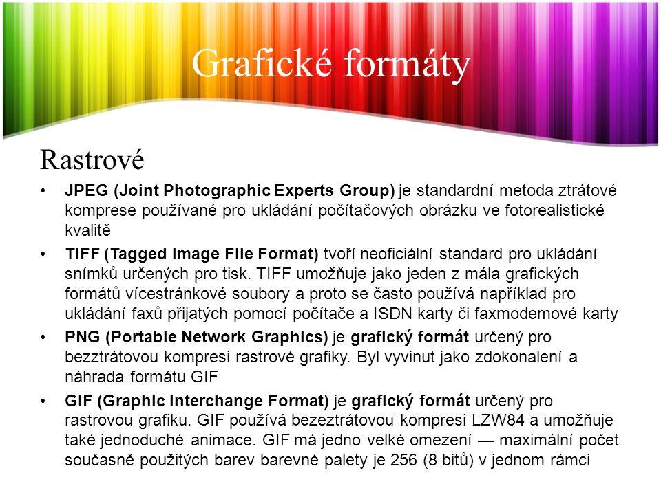 Grafické formáty Rastrové JPEG (Joint Photographic Experts Group) je standardní metoda ztrátové komprese používané pro ukládání počítačových obrázku ve fotorealistické kvalitě TIFF (Tagged Image File Format) tvoří neoficiální standard pro ukládání snímků určených pro tisk.