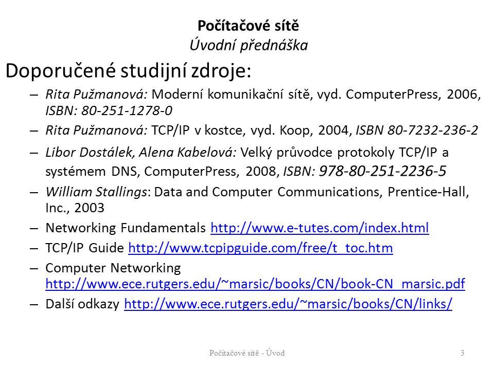 Počítačové sítě Úvodní přednáška Doporučené studijní zdroje: – Rita Pužmanová: Moderní komunikační sítě, vyd.