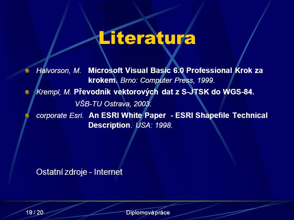 19 / 20Diplomová práce Literatura Halvorson, M. Microsoft Visual Basic 6.0 Professional Krok za krokem. Brno: Computer Press, 1999. Krempl, M. Převodn