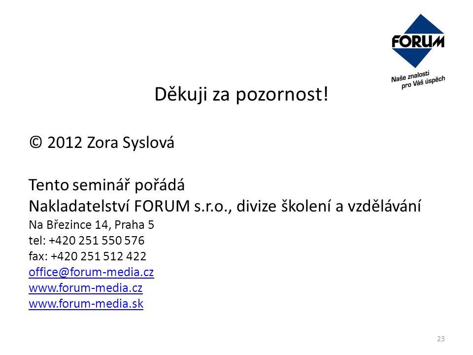 Děkuji za pozornost! © 2012 Zora Syslová Tento seminář pořádá Nakladatelství FORUM s.r.o., divize školení a vzdělávání Na Březince 14, Praha 5 tel: +4