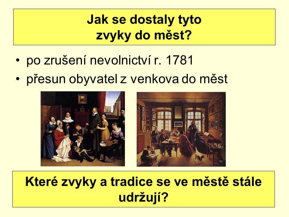 po zrušení nevolnictví r. 1781 přesun obyvatel z venkova do měst Jak se dostaly tyto zvyky do měst? Které zvyky a tradice se ve městě stále udržují?