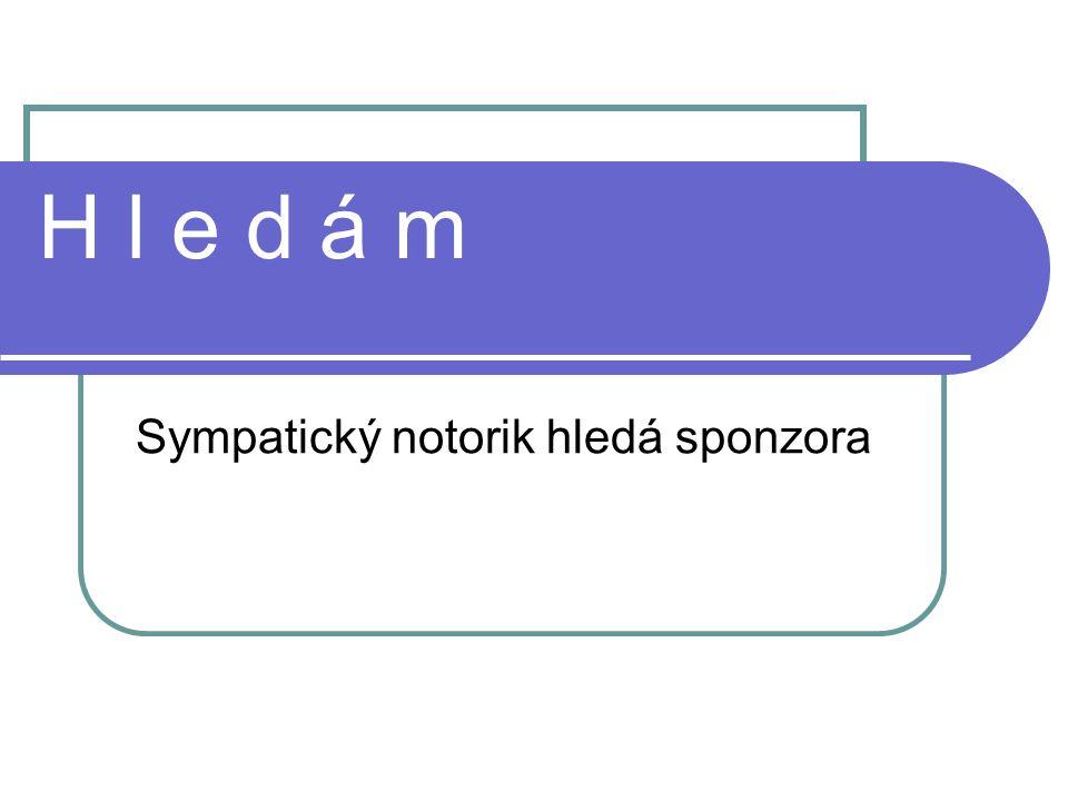 H l e d á m Sympatický notorik hledá sponzora