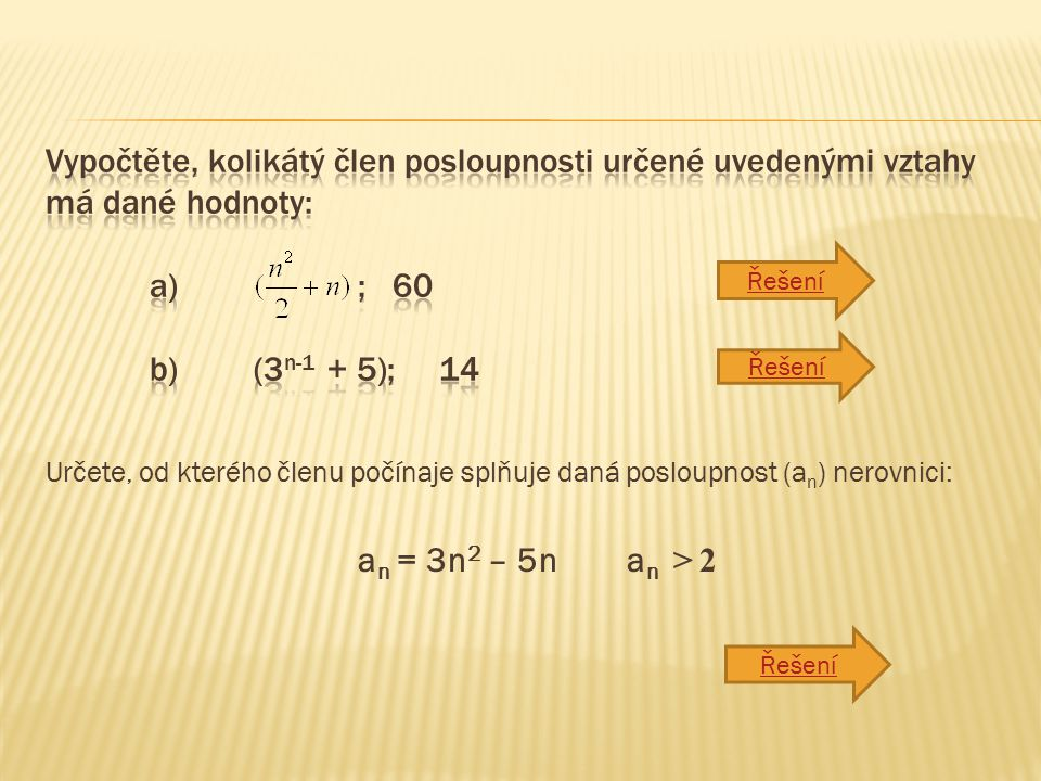 Určete, od kterého členu počínaje splňuje daná posloupnost (a n ) nerovnici: a n = 3n 2 – 5n a n > 2 Řešení